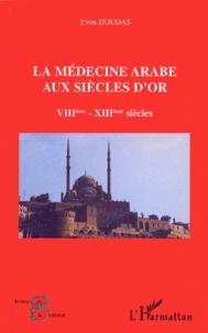 Yvon Houdas - La médecine arabe aux siècles d'or VIIIème-XIIIème siècles.