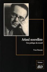 Yvon Houssais - Arland nouvelliste - Une poétique du recueil.