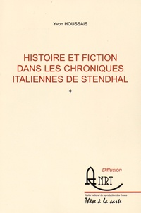 Yvon Houssais - Histoire et fiction dans les Chroniques italiennes de Stendhal.