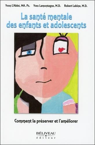 Yvon L'Abbé et Yves Lamontagne - La santé mentale des enfants et adolescents - Comment la préserver et l'améliorer.