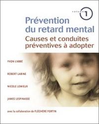 Yvon L'Abbé et Robert Labine - Prévention du retard mental - Volume 1, Causes et conduites préventives à adopter.