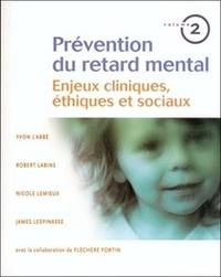 Yvon L'Abbé et Robert Labine - Prévention du retard mental - Tome 2, Enjeux cliniques, éthiques et sociaux.