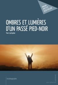 Yvon Lautaydac - Ombres et lumières d'un passé pied-noir.