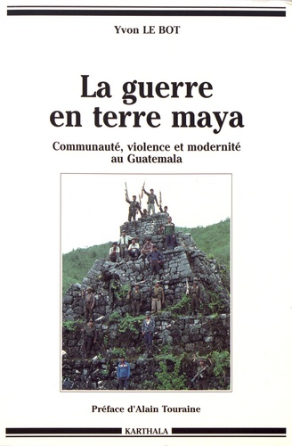 La guerre en terre maya. Communauté, violence et modernité au Guatemala (1970-1992)