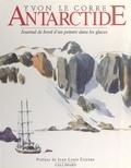 Yvon Le Corre et Jean-Louis Etienne - Antarctide - Journal de bord d'un peintre dans les glaces.
