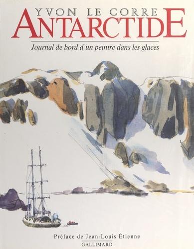 Antarctide. Journal de bord d'un peintre dans les glaces