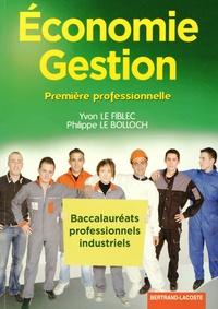 Yvon Le Fiblec et Philippe Le Bolloch - Economie Gestion 1e Bac Pro Industriels.