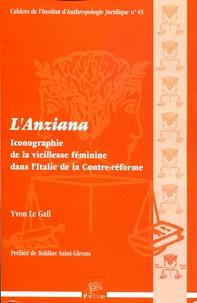 Yvon Le Gall - L'Anziana - Iconographie de la vieillesse féminine dans l'Italie de la contre-réforme.