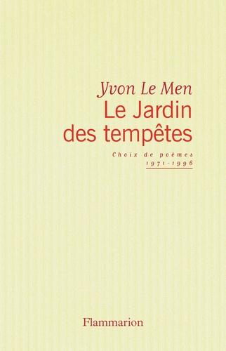 Yvon Le Men - Le jardin des tempêtes - Choix de poèmes 1971-1996.