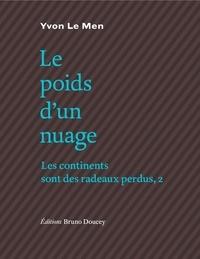 Yvon Le Men - Les continents sont des radeaux perdus - Tome 2, Le poids d'un nuage.