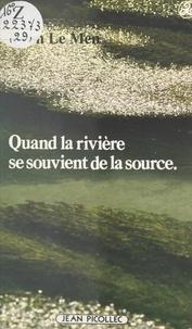 Yvon Le Men - Quand la rivière se souvient de la source.