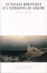 Yvon Le Scanff - Le paysage romantique et l'expérience du sublime.