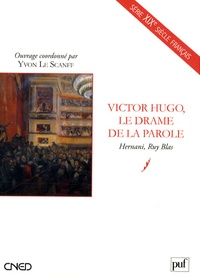 Yvon Le Scanff - Victor Hugo, le drame de la parole - Hernani, Ruy Blas.