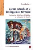 Yvon Leclerc - L'action culturelle et le développement territorial - Le quartier Saint-Roch à Quebec et autres cas de réussite.