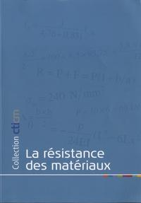 Yvon Lescouarc'h et Philippe Béguin - La résistance des matériaux - Les principes et méthodes.