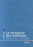 Yvon Lescouarc'h et Philippe Béguin - La résistance des matériaux - Exercices corrigés.