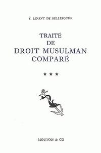 Yvon Linant de Bellefonds - Traité de droit musulman comparé. - Tome 3, Filiation, incapacités, libéralités entre vifs.