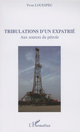 Yvon Louespec - Tribulations d'un expatrié - Aux sources du pétrole.