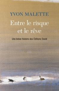 Yvon Malette - Entre le risque et le rêve - Une brève histoire des Éditions David.