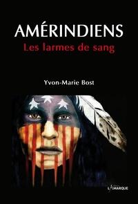 Yvon-Marie Bost - Amérindiens - Les larmes de sang.