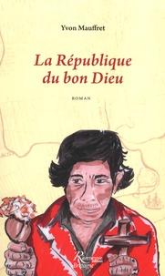 Yvon Mauffret - La République du bon Dieu.