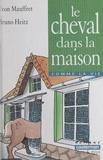 Yvon Mauffret et Bruno Heitz - Le cheval dans la maison.