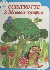 Yvon Mauffret et Agnès Molnar - Quisifrotte, le hérisson voyageur.