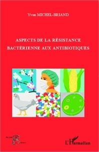 Yvon Michel-Briand - Aspects de la résistance bactérienne aux antibiotiques.