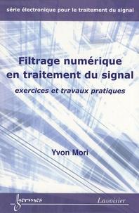Yvon Mori - Filtrage numérique en traitement du signal - Exercices et travaux pratiques.