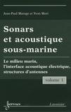 Yvon Mori et Jean-Paul Marage - Sonars et accoustiques sous-marines, pack en 2 volumes - Volume 1 : Le milieu marin, l'interface acoustique électrique, structures d'antennes ; Volume 2 : la chaîne de traitement du sonar actif.