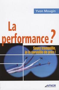 Yvon Mougin - La performance ? - Soyez tranquille, je la surveille de près !.