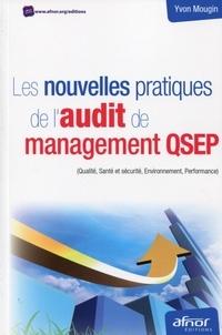 Les nouvelles pratiques de l'audit de management QSEP- (Qualité, Santé et sécurité, Environnement, Performance) - Yvon Mougin |