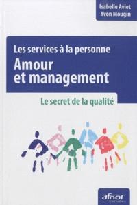 Yvon Mougin et Isabelle Aviet - Les services à la personne : amour et management - Le secret de la qualité.