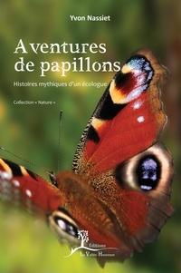 Yvon Nassiet - Aventures de papillons - Histoires mythiques d'un écologue.