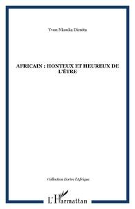 Yvon Nkouka Dienita - Africain : honteux et heureux de l'être.