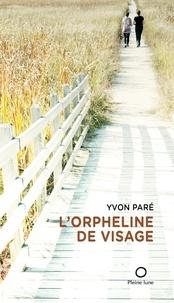 Yvon Paré - L'Orpheline de visage.