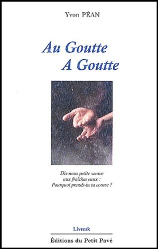 Yvon Péan - Au goutte à goutte - De Sénèque à François d'Assise, Citations, Réflexions, Notes de lecture, 1969-2002.