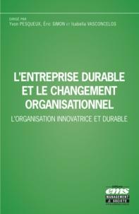 Yvon Pesqueux et Eric Simon - L'entreprise durable et le changement organisationnel - L'organisation innovatrice et durable.