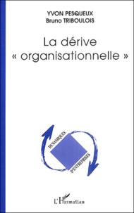 """Yvon Pesqueux et Bruno Triboulois - La """"dérive"""" organisationnelle."""