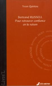 Yvon Quiniou - Bertrand Russell - Pour retrouver confiance en la raison.