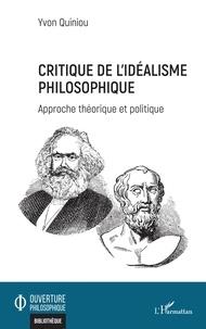Yvon Quiniou - Critique de l'idéalisme philosophique - Approche théorique et politique.