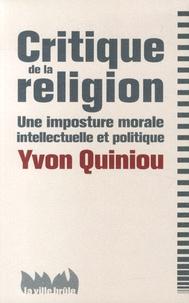 Yvon Quiniou - Critique de la religion - Une imposture morale, intellectuelle et politique.