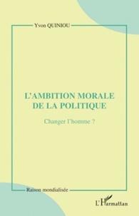Yvon Quiniou - L'ambition morale de la politique - Changer l'homme ?.