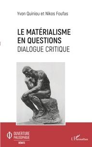 Yvon Quiniou et Nikos Foufas - Le matérialisme en questions - Dialogue critique.