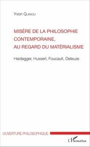 Yvon Quiniou - Misère de la philosophie contemporaine, au regard du matérialisme - Heidegger, Husserl, Foucault, Deleuze.