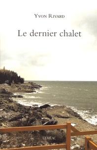 Yvon Rivard - Le dernier chalet.