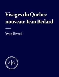 Yvon Rivard - Les visages du Québec nouveau: Jean Bédard.