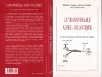 Yvon Roccon et Michel Joindot - LA TRANSVERSALE ALPES-ATLANTIQUE. - Le trait d'union entre Europe et Océan.