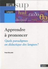 Yvon Rolland - Apprendre à prononcer - Quels paradigmes en didactique des langues ?.