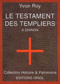 Yvon Roy - Le testament des Templiers à Chinon.